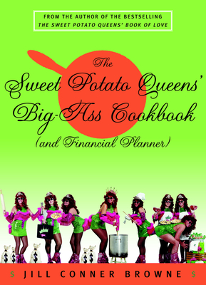 The Sweet Potato Queens' Big-Ass Cookbook (and Financial Planner) - Three Rivers Press (Creator), and Browne, Jill Conner