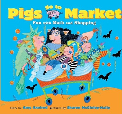 Pigs Go to Market: Fun with Math and Shopping - McGinley-Nally, Sharon (Illustrator)