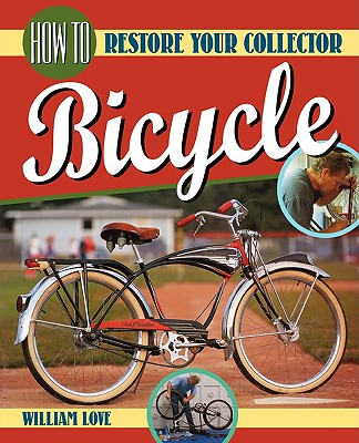 How to Restore Your Collector Bicycle - Love, William M (Photographer)