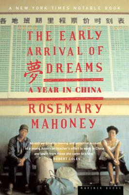 The Early Arrival of Dreams: A Year in China - Mahoney, Rosemary, M.A.