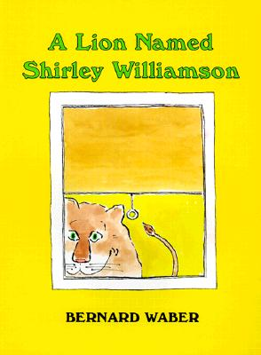 A Lion Named Shirley Williamson - Waber, Bernard