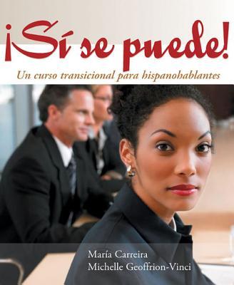 Si Se Puede!: Un Curso Transicional Para Hispanohablantes - Geoffrion-Vinci, Michelle, and Carreira, Maria, and Carreira, Mara