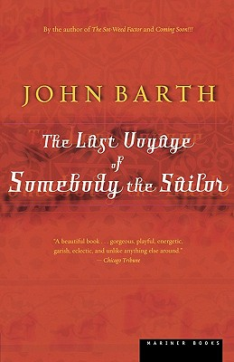 The Last Voyage of Somebody the Sailor - Barth, John, Professor