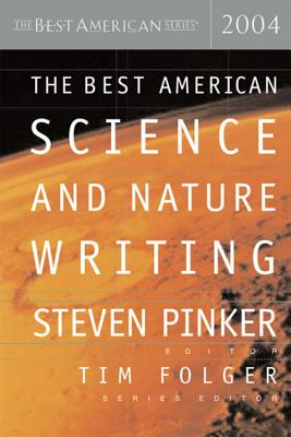 The Best American Science and Nature Writing 2004 - Pinker, Steven (Editor), and Folger, Tim (Editor)