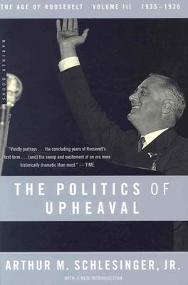 The Politics of Upheaval: 1935-1936, the Age of Roosevelt, Volume III - Schlesinger, Arthur Meier, Jr.