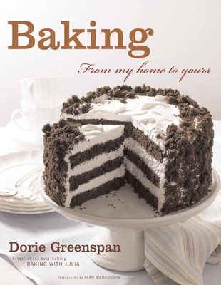 Baking: From My Home to Yours - Greenspan, Dorie, and Richardson, Alan (Photographer)