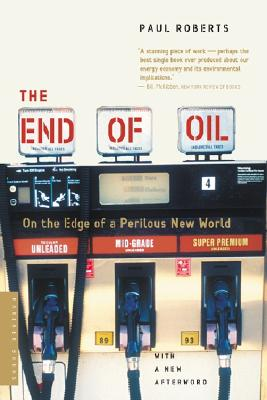 The End of Oil: On the Edge of a Perilous New World - Roberts, Paul