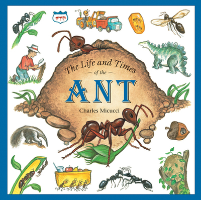 The Life and Times of the Ant - Micucci, Charles
