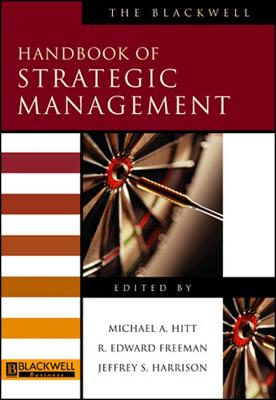 The Blackwell Handbook of Strategic Management - Hitt, Michael A (Editor), and Freeman, R Edward (Editor), and Harrison, Jeffrey S (Editor)