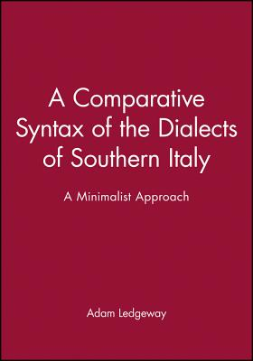 A Comparative Syntax of the Dialects of Southern Italy: Dialogue, Narrative, and Writing - Ledgeway, Adam