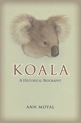 Koala: A Historical Biography - Moyal, Ann, Professor, and Organ, Michael