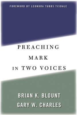 Preaching Mark in Two Voices - Blount, Brian K, Ph.D., and Charles, Gary W, and Tisdale, Leonora Tubbs (Foreword by)