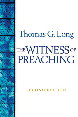 The Witness of Preaching - Long, Thomas G