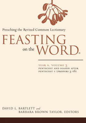 Feasting on the Word: Year A, Volume 3: Preaching the Revised Common Lectionary - Bartlett, David L (Editor), and Taylor, Barbara Brown (Editor)
