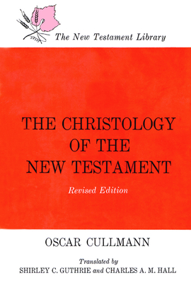 Christology of the New Testament - Cullmann, Oscar (Epilogue by), and Hall, Charles A M (Translated by), and Guthrie, Shirley C, Jr. (Translated by)