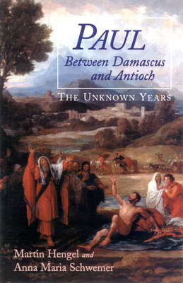 Paul Between Damascus and Antioch: The Unknown Years - Hengel, Martin, and Bowden, John (Translated by), and Schwemer, Anna Maria