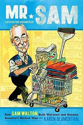 Mr. Sam: How Sam Walton Built Walmart and Became America's Richest Man - Blumenthal, Karen