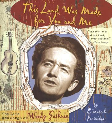 This Land Was Made for You and Me: The Life and Songs of Woody Guthrie - Partridge, Elizabeth