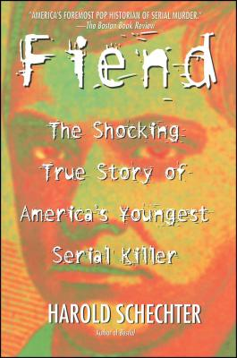 Fiend: The Shocking True Story of Americas Youngest Serial Killer - Schechter, Harold