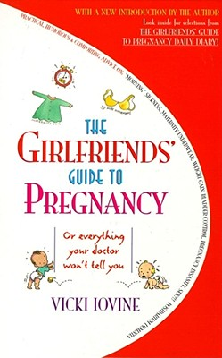 The Girlfriends' Guide to Pregnancy - Iovine, Vicki (Foreword by), and Lovine, Vicki