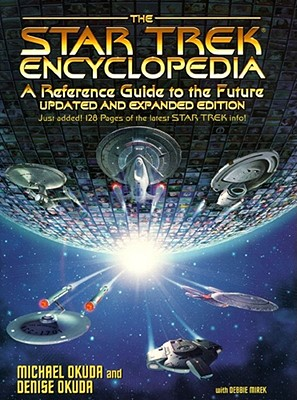 The Star Trek Encyclopedia: A Reference Guide to the Future - Okuda, Michael, and Okuda, Denise, and Drexler, Doug (Preface by)