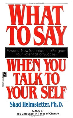 What to Say When You Talk to Your Self - Helmstetter, Shad, Ph.D.