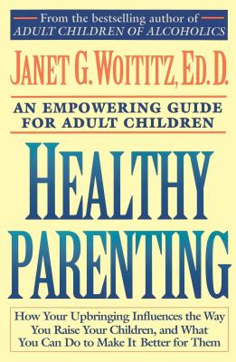 Healthy Parenting: An Empowering Guide for Adult Children - Woititz, Janet Geringer, Ed.D. (Editor)