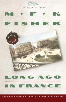 Long Ago in France: The Years in Dijon - Fisher, M F K, and Morris, Jan (Introduction by)