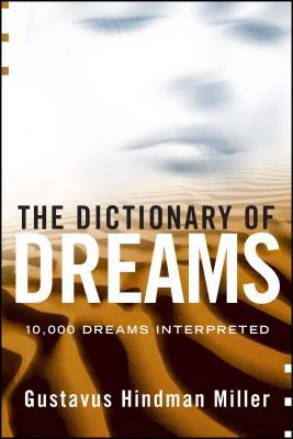 The Dictionary of Dreams: 10,000 Dreams Interpreted - Miller, Gustavus Hindman