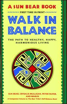 Walk in Balance: The Path to Healthy, Happy, Harmonious Living - Sun Bear, and Sun, and Bear, Sun