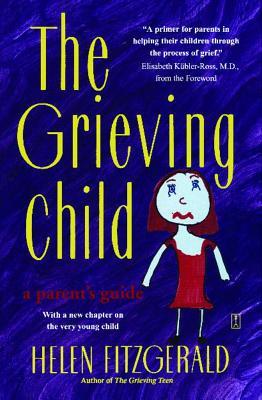Grieving Child - Fitzgerald, Helen, and Kubler-Ross, Elisabeth, MD (Designer), and Fitzgerald