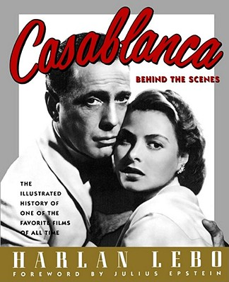 Casablanca: Behind the Scenes - Lebo, Harlan, and Epstein, Julius (Foreword by)