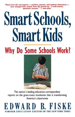 Smart Schools, Smart Kids: Why Do Some Schools Work? - Fiske, Edward B, and Reed, Sally D, and Sautter, R Craig