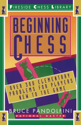 Beginning Chess: Over 300 Elementary Problems for Players New to the Game - Pandolfini, Bruce