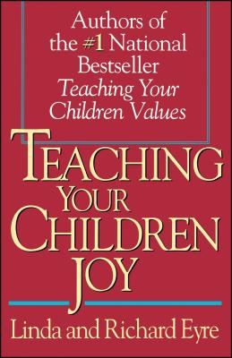 Teaching Your Children Joy - Eyre, Linda, and Eyre, Richard