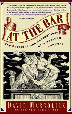At the Bar: The Passions and Peccadilloes of American Lawyers - Margolick, David, Mr.
