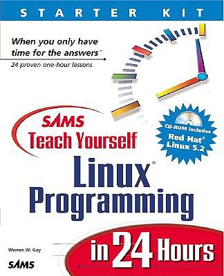 Sams Teach Yourself Linux Programming in 24 Hours - Gay, Warren