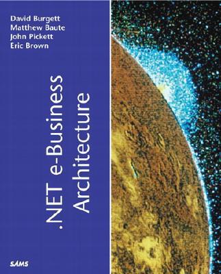 .Net E-Business Architecture - Amar, Robert, and Baute, Matthew, and Benage, Don