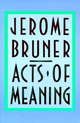 Acts of Meaning: Four Lectures on Mind and Culture - Bruner, Jerome