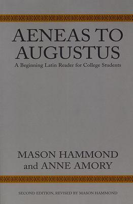 Aeneas to Augustus: A Beginning Latin Reader for College Students, Second Edition - Hammond, Mason, and Amory, Anne R
