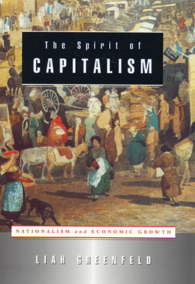 The Spirit of Capitalism: Nationalism and Economic Growth - Greenfeld, Liah