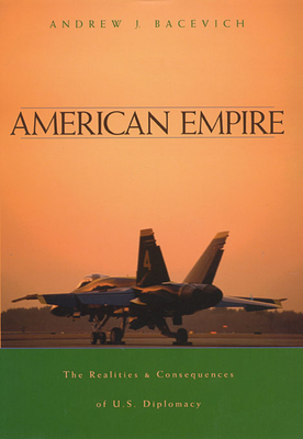 American Empire: The Realities and Consequences of U.S. Diplomacy - Bacevich, Andrew J