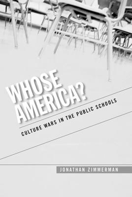 Whose America?: Culture Wars in the Public Schools - Zimmerman, Jonathan