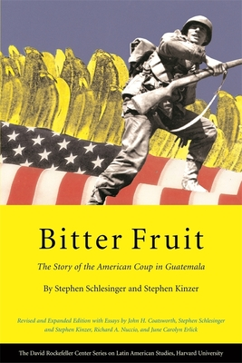 Bitter Fruit: The Story of the American Coup in Guatemala - Schlesinger, Stephen, and Kinzer, Stephen