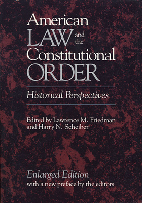 American Law and the Constitutional Order: Historical Perspectives, Enlarged Edition - Friedman, Lawrence M, Professor (Editor), and Scheiber, Harry N (Editor)