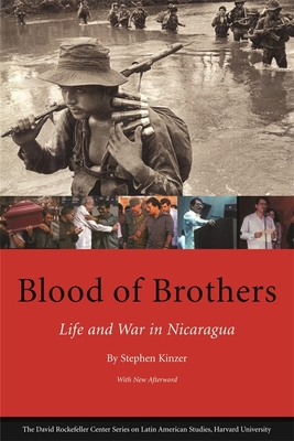 Blood of Brothers: Life and War in Nicaragua - Kinzer, Stephen, and Grindle, Merilee S, Professor (Foreword by)