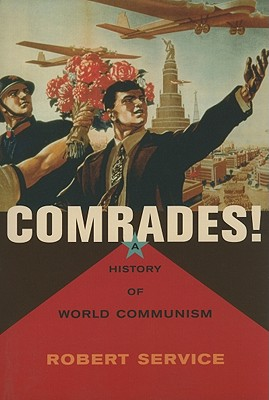 Comrades!: A History of World Communism - Service, Robert