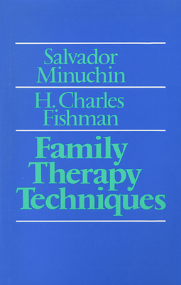 Family Therapy Techniques - Minuchin, Salvador, MD, and Fishman, H Charles