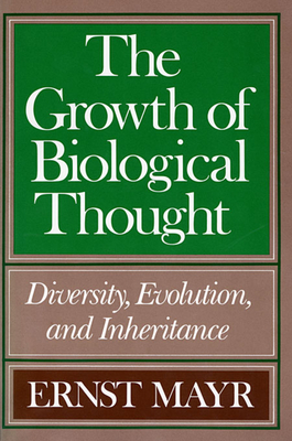 The Growth of Biological Thought: Diversity, Evolution, and Inheritance - Mayr, Ernst