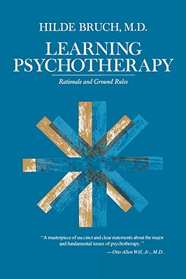 Learning Psychotherapy: Rationale and Ground Rules - Bruch, Hilde, and Bruch, H
